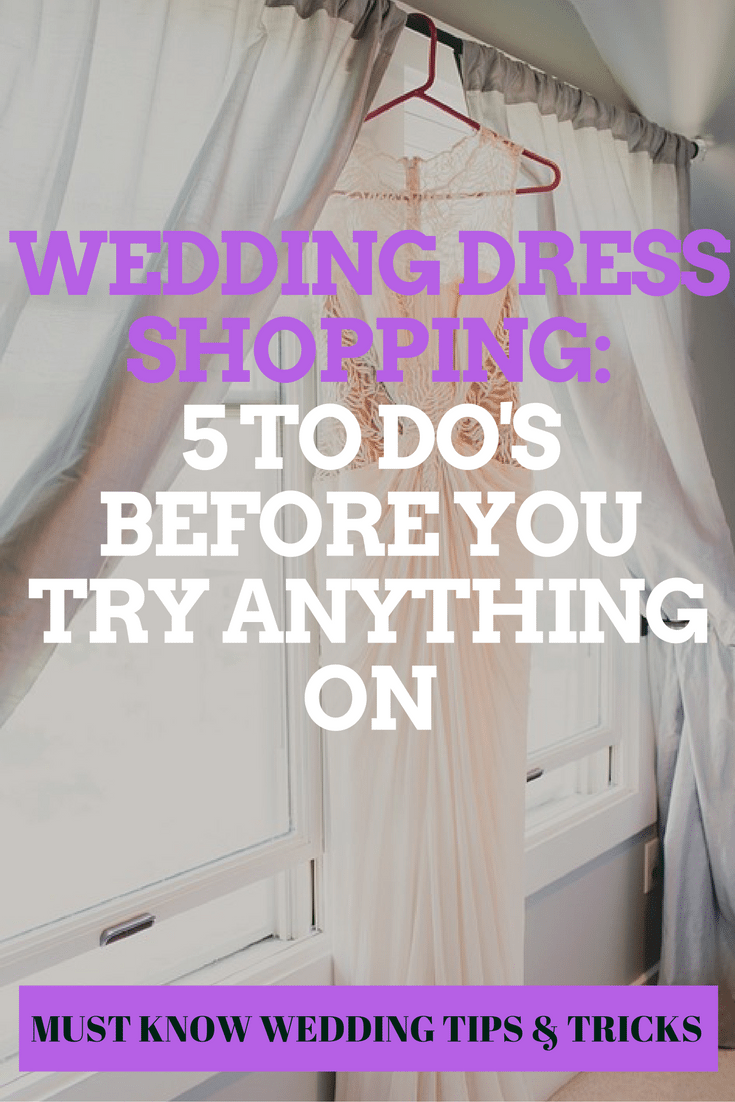 wedding dress shopping: 5 to do's before you try anything on