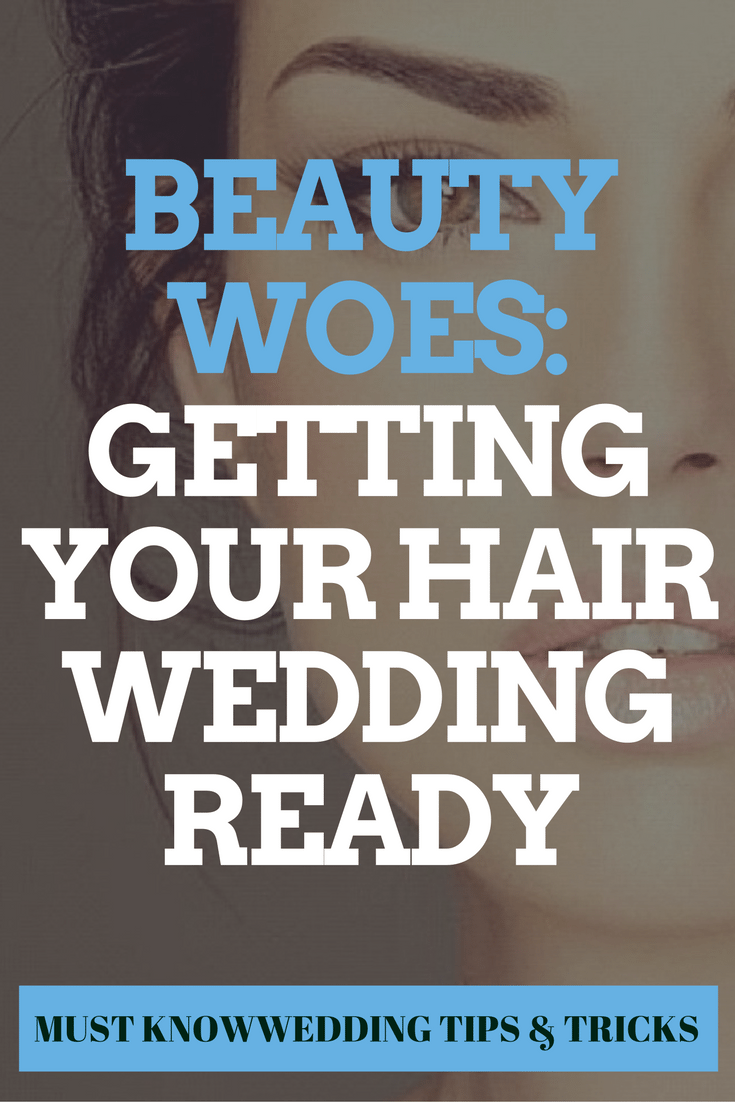 Beauty Woes: Getting Your Hair Wedding Ready