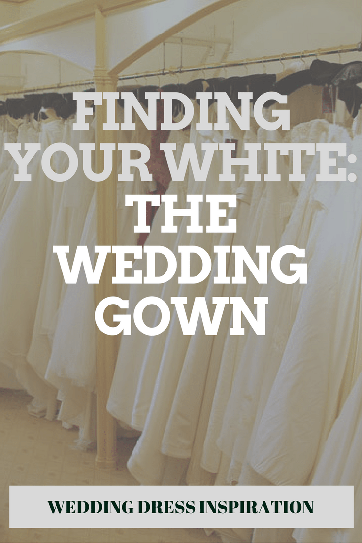Finding Your White: The Wedding Gown
