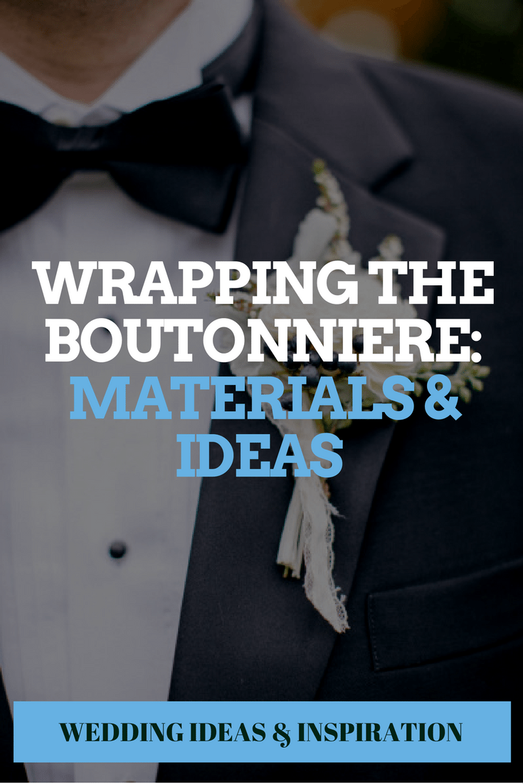 Wrapping the Boutonniere: Materials & Ideas