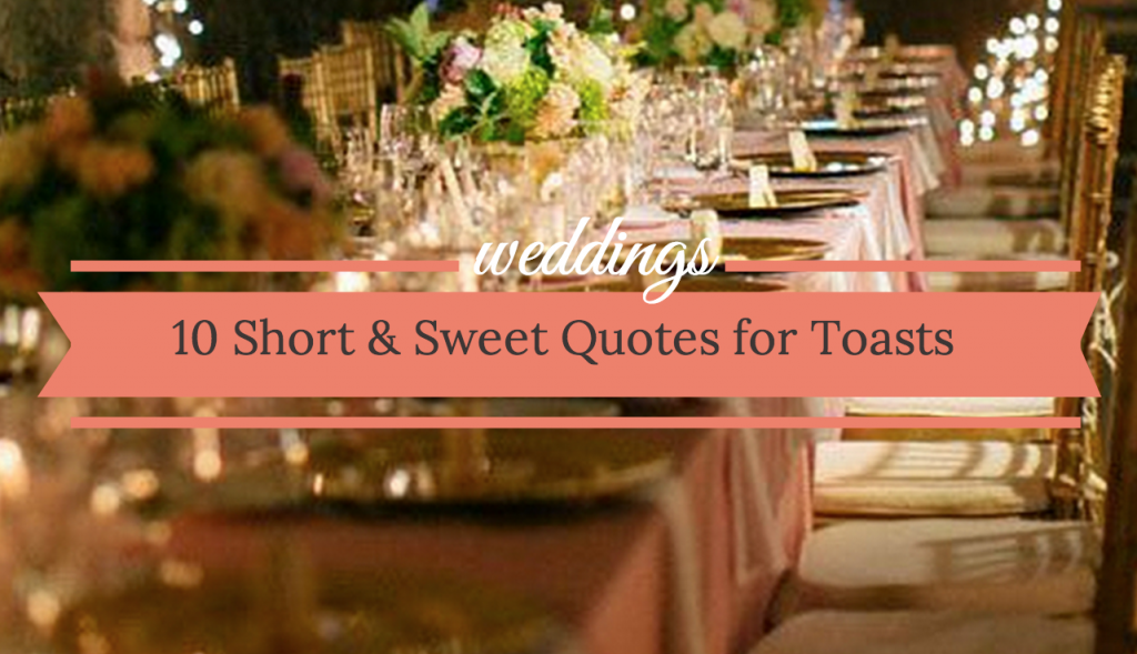 Quotes For Your Wedding Toast 10 Short And Sweet Ideas