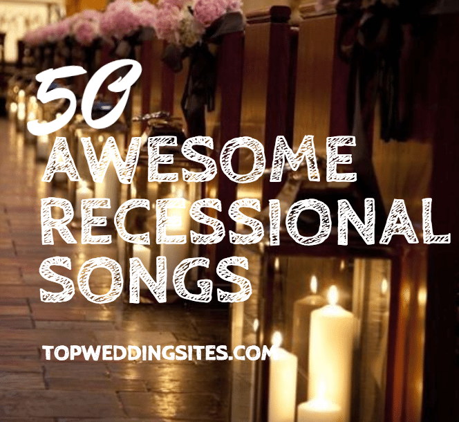 Wedding Recessional Songs 2017.50 Awesome Recessional Songs Wedding Music Topweddingsites Com
