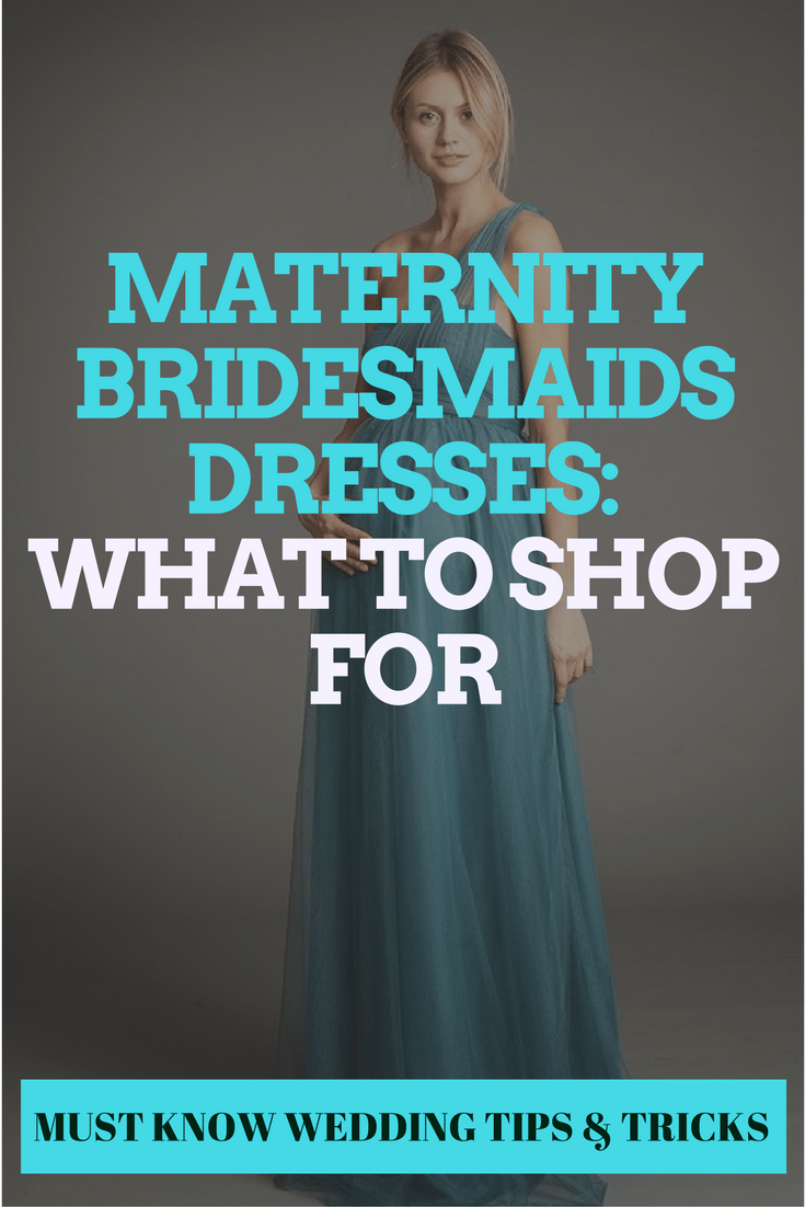 maternity bridesmaids dresses: what to shop for