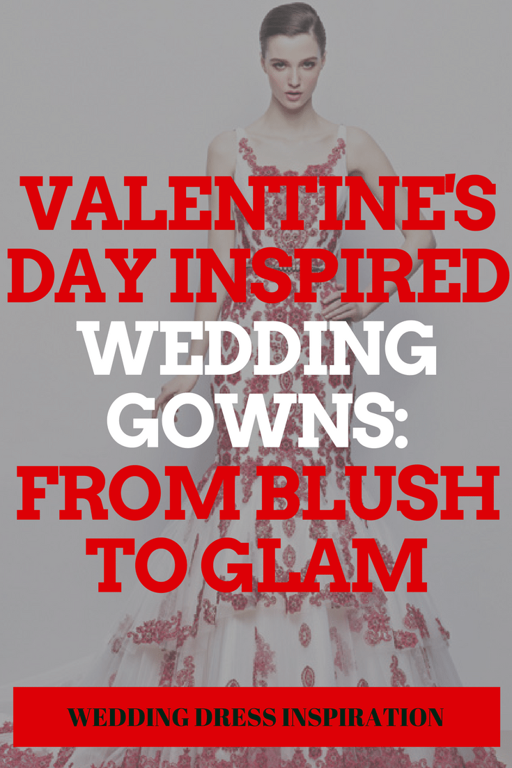 Valentine's Day Inspired Wedding Gowns: From Blush to Glam