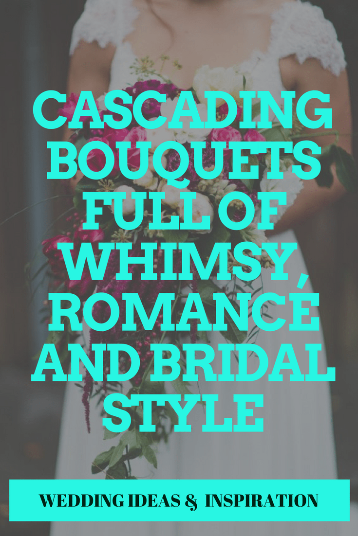 Cascading Bouquets Full of Whimsy, Romance and Bridal Style