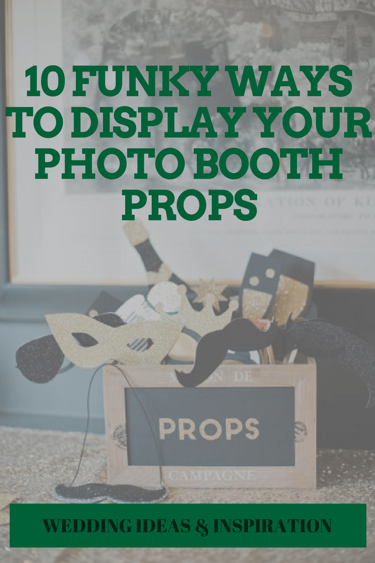 10 Funky Ways To Display Your Photo Booth Props Topweddingsites