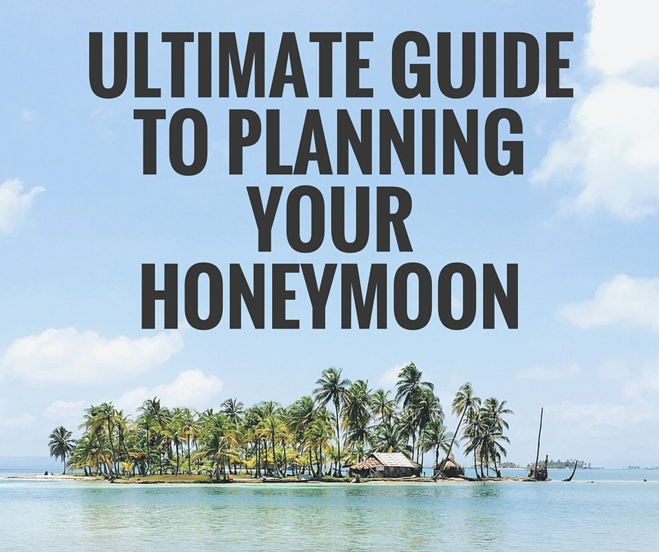Ultimate Guide to Planning Your Honeymoon