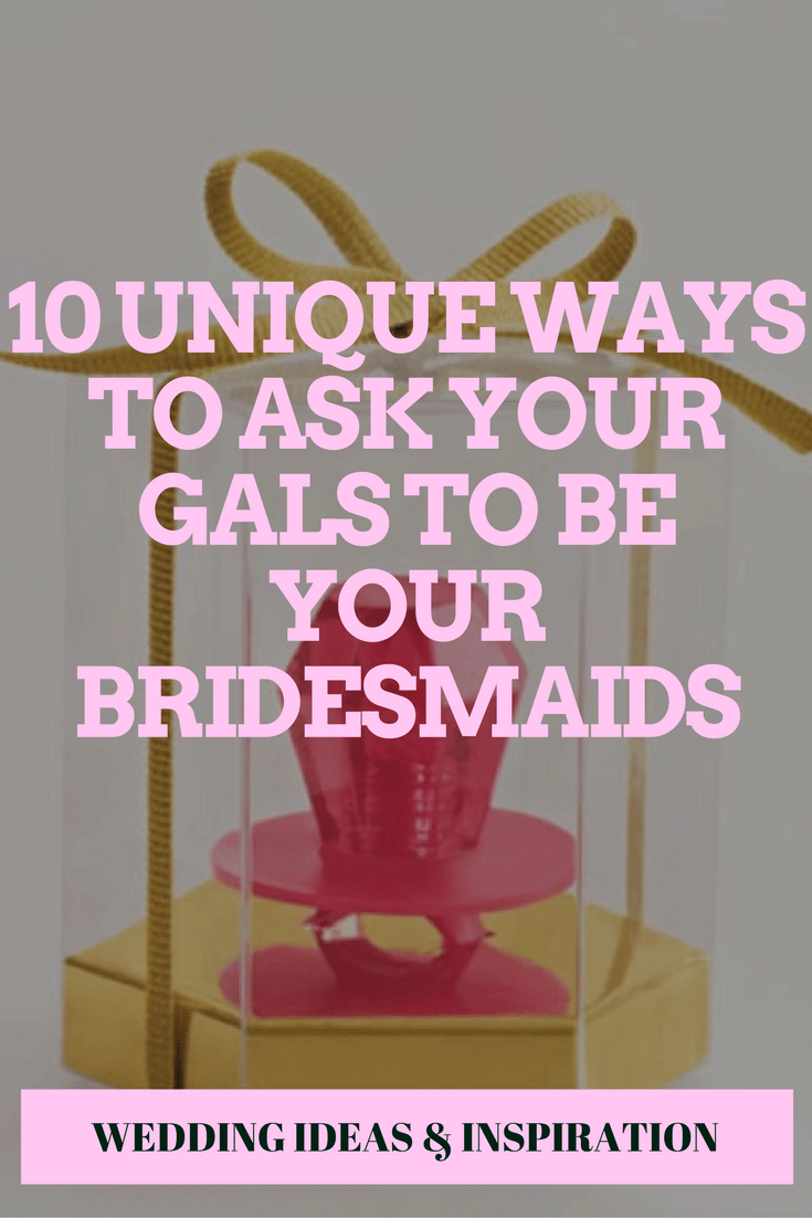 10 unique ways to ask your gals to be your bridesmaids
