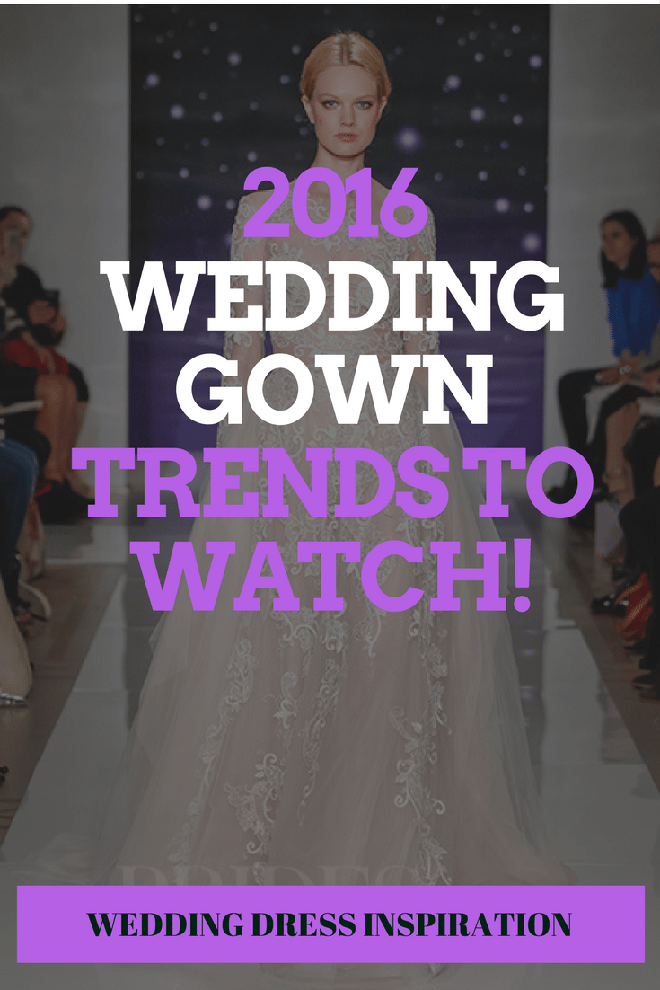 2016 Wedding Gown Trends To Watch!