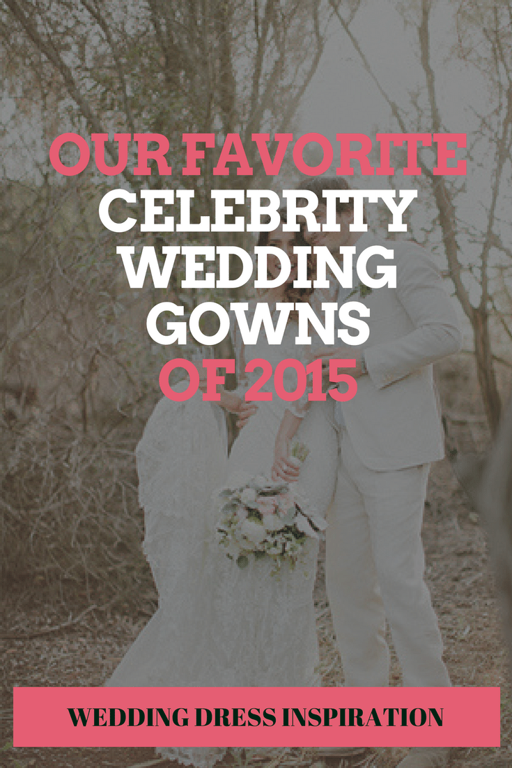 Our Favorite Celebrity Wedding Gowns of 2015