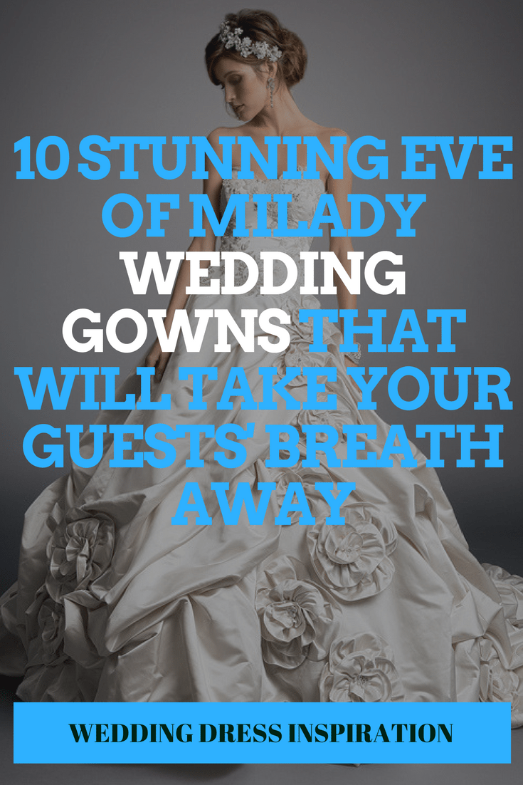 10 Stunning Eve Of Milady Wedding Gowns That Will Take Your Guests' Breath Away