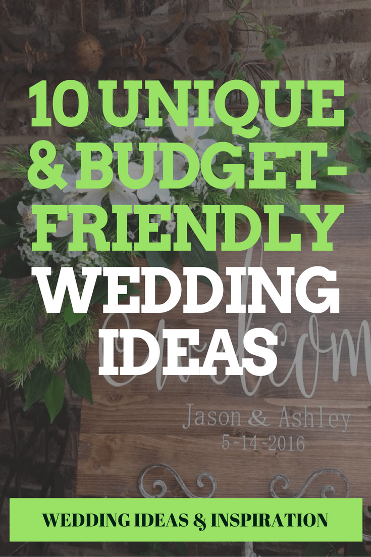 UNIQUE  & BUDGET-FRIENDLY WEDDING IDEAS