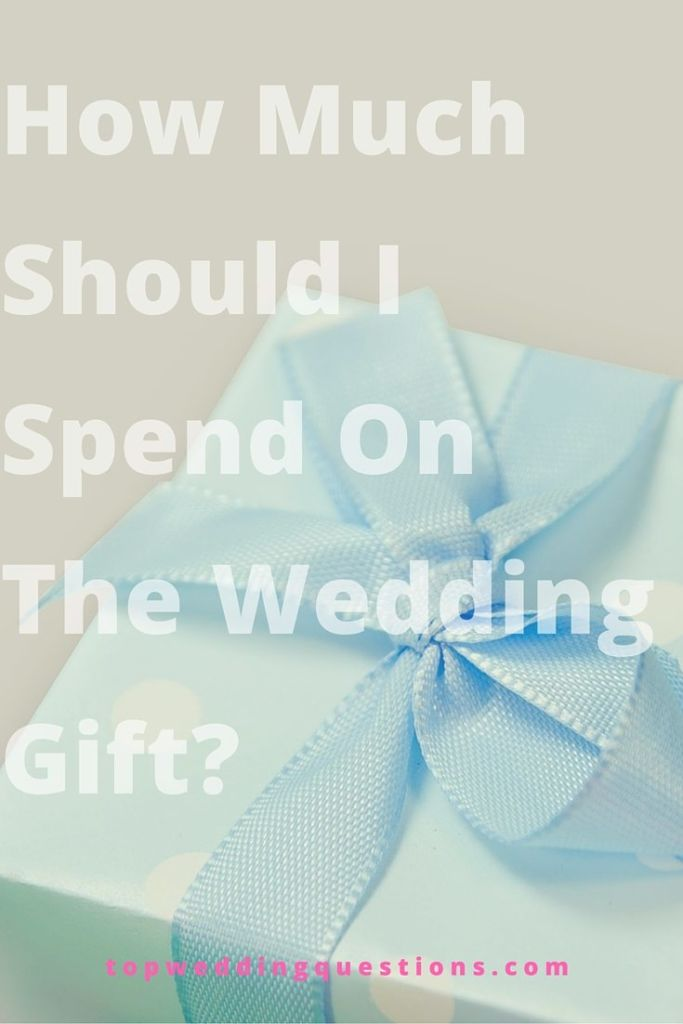 How Much Should I Spend On A Wedding Gift.Q How Much Should I Spend On The Wedding Gift Wedding Gifts