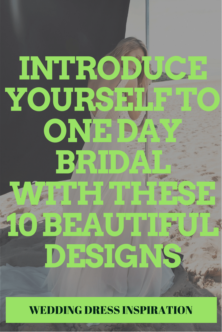Introduce Yourself To One Day Bridal With These 10 Beautiful Designs