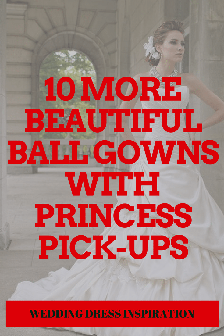 10 More Beautiful Ball Gowns With Princess Pick-Ups