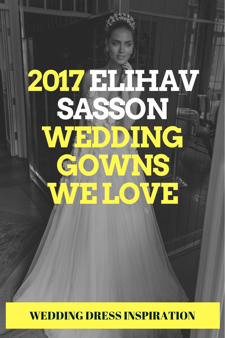 2017 Elihav Sasson Wedding Gowns We Love