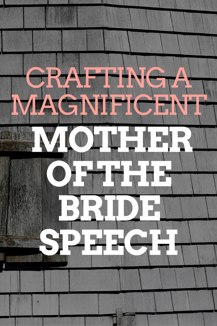 CRAFTING A MAGNIFICENT mother of bride speech
