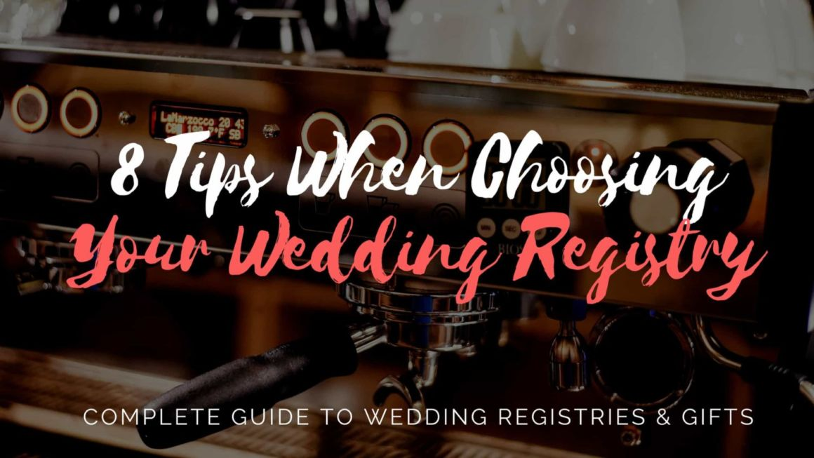 8 Tips When Choosing Your Wedding Registry