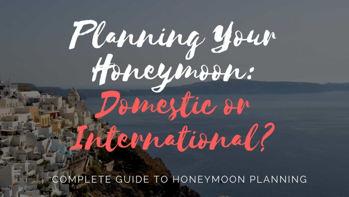 Planning Your Honeymoon: Domestic or International?