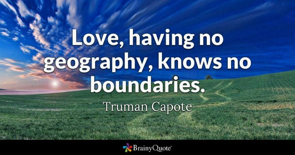 Love, having no geography, knows no boundaries.